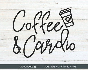 Coffee And Cardio SVG Workout SVG Coffee SVG Funny Quote Clipart Vector for Silhouette Cricut Cutting Machine Design Download Print