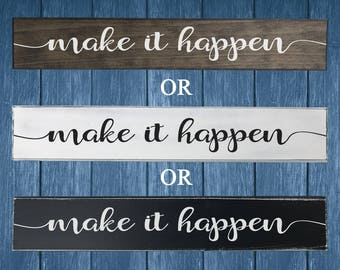 Painted Make It Happen Sign - Inspirational wall art - Housewarming Gift - Wedding Gift - Birthday Gift - Mothers Day Gift