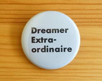 Dreamer Extraordinaire 1.5 inch Pinback Button