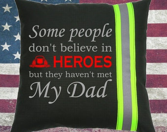 Firefighter BLACK Pillow - Some people don't believe in HEROES but they haven't met My Dad