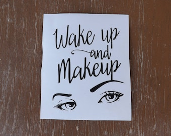 Wake up and Makeup vinyl decal, yeti decal, tumbler decal, laptop decal, decals, vinyl decals, window decals, truck decals,vehicle decals
