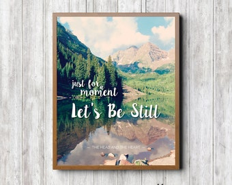 """The Head and the Heart - Let's Be Still - 8x10"""" Digital Art Printable - Just For a Moment Let's Be Still"""