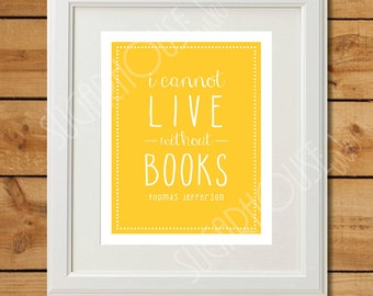 I Cannot Live Without Books - Printable Art - Instant Download - Sunburst Yellow