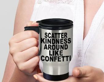scatter kindness mug - choose kindness mug - spread kindness mug - kindness Travel mug