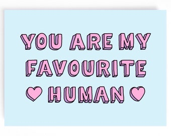 You are my favourite human card