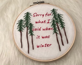 Sorry For What I Said When It Was Winter, Embroidery Hoop, Wall Hanging