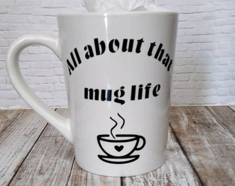 All about that mug life - muggin - mug life - funny - mug lover - collector - coffee - tea - 14 oz - anytime gift