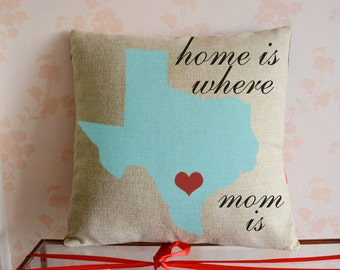 Mother's Day Gift, Home is Where Mom is Pillowcase, Custom State Map Pillow Cover, TX Cushion Cover, Gift for Mom, Mom Birthday Gift 3912