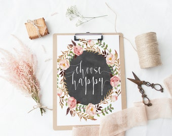 "PRINTABLE Art ""Choose Happy"" Typography Art Print Watercolor Floral Wreath Chalkboard Floral Pink Floral Instant Download Inspirational art"