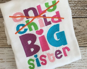 Big sis announcement shirt , no more only child !