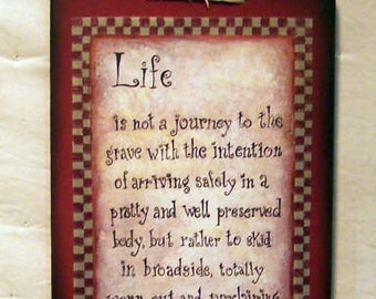 Life is not a journey to the grave wood sign art print Wow what a ride! hand painted design home decor wall hanging great gift quote