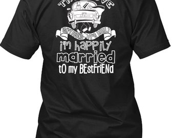 I'm Happily Married To My Best Friend T Shirt, Being A Wife T Shirt