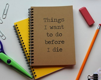 Things I want to do before I die- 5 x 7 journal