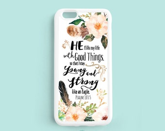 He fills my life with good things, Psalm 103:5, Bible Verse Scripture Quote iPhone 7 6 6s plus 5s 4s case, Galaxy s4 s5 s6, Note 3 4 5 Qt85a