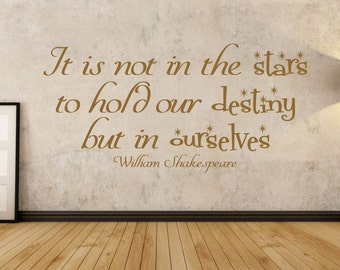 Shakespeare inspired quote, It is not in the stars to hold our destiny but in ourselves  Wall Art Vinyl Decal Sticker