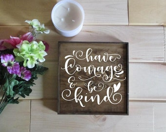 Have courage and be kind.  Made to order wooden sign.  White and wood sign.  Have Courage.  Be kind.  Be kind.  Be kind!