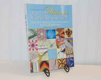 A Rodale Quilt Book, The Quilters Ultimate Visual Guide by Ellen Pahl, Editor (c. 1997) How To Quilt, Learning To Quilt, Gift Idea, Inspire