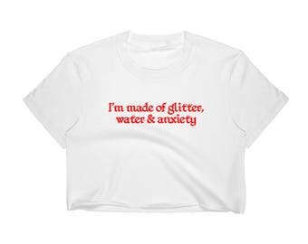 I'm made of glitter, water and anxiety! Sassy tumblr T-shirt