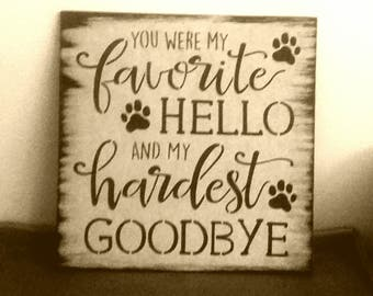 you were my favorite hello and my hardest goodbye/loss of pet gift dog cat paws/in memory of pup dog wood black/funeral sign handcrafted