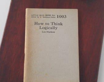 Little Blue Book #1003, How to Think Logically by Leo Markun, Vintage Mini Book, Haldeman-Julius Co. Series