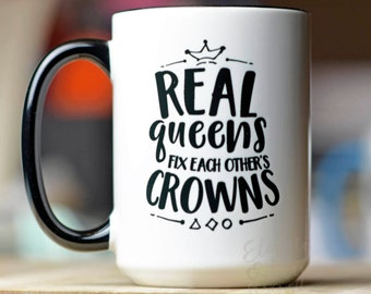 Real Queens Fix Each Other's Crowns // Encouragement Mug // Uplifting Mug // Feminist Mug // Gift for Feminist