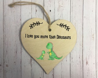 Wooden Hanging Heart / I Love You More Than Dinosaurs / Decoration / Personalised / Gift / Present / Mothers Day / DD309