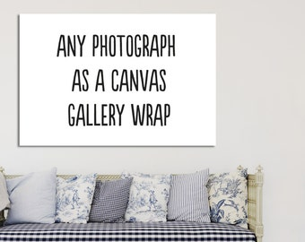 Canvas Print, Any Photograph in My Shop as Canvas Gallery Wrap, Variety of Sizes