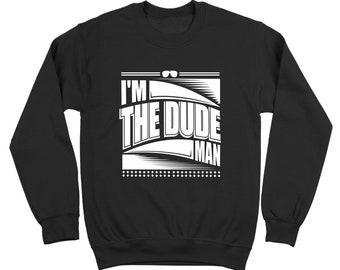 I'm The Dude Man Big Labowski Crewneck Sweatshirt DT0097