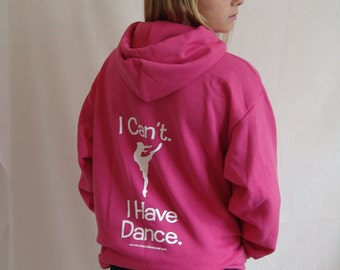 I Can't. I Have Dance. Adult  Hoodie- Pink Adult Small