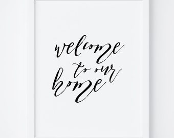 Welcome To Our Home. Wall Art Print. Quote Print. Welcome Home Sign. Printable Art. Typography Print. Home Decor. Inspirational Quotes.