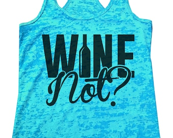"Women's Funny Wine Burnout Tank Top ""Wine Not?"" Next Level Racerback Tank Top - Gift - 2161"