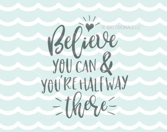 Believe You Can SVG Vector File. Cricut Explore & more. Believe Achieve Inspirational Quote Believe Halfway There Heart SVG