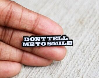 Don't Tell Me To Smile Enamel Pin