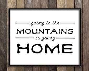 Going To The Mountains Is Going Home Print, John Muir Quote Art Print, Mountains Are Calling, Wanderlust Quote Print, Ski Lodge Wall Decor