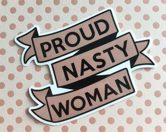 Proud Nasty Woman Vinyl Sticker