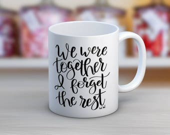 We Were Together I Forget The Rest // Funny Mugs // Coffee Mug