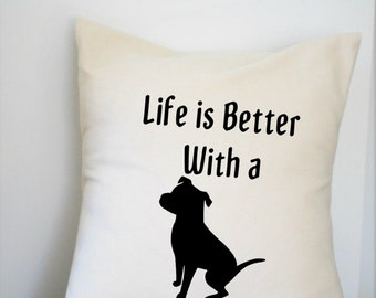 Life is Better with a Pit Bull is Pillow Cover 18x18 Inch Made to Order Beige and Black