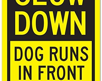 """Slow Down Dog Runs in Front of Cars Sign - 12""""x18"""" - .063 3M Engineer Grade Prismatic Reflective Aluminum - A87-424RA"""