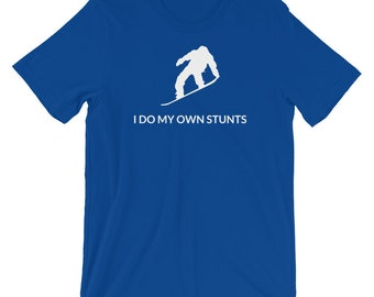 I Do My Own Stunts Funny Snowboarder T-Shirt