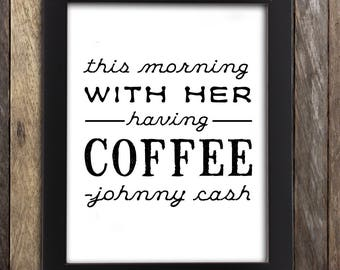 Johnny Cash Art Print - This Morning With Her Having Coffee Quote - Anniversary Gift Country Home Decor - Nashville Johnny and June