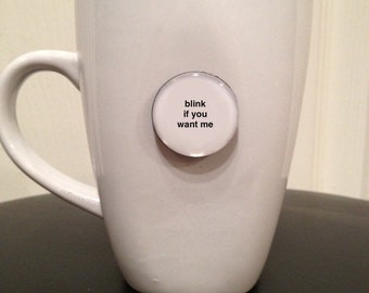 Quote | Mug | Magnet | Blink If You Want Me