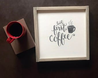 But First, Coffee - Framed Farmhouse - Wooden Sign - Housewarming Gift - Coffee Lover Home Decor - Kitchen - Wall Hanging