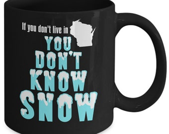 Wisconsin Coffee Mug You Don't Know Snow Funny Coffee Cup