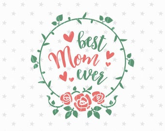 Mothers day svg Best Mom svg file Mothers day svg file Best Mom Ever svg Best Mom svg Mother's day svg Rose svg Cricut CAMEO Silhouette rose