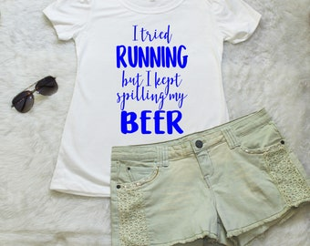 I Tried Running But I Kept Spilling My Beer T-Shirt