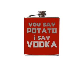 You Say Potato I Say Vodka Flask- whiskey, liquor, bridal party, hip- Personalized Custom - YOU pick COLOR