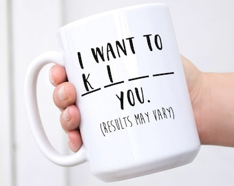 I Want To... - Funny Mug for Besties, Girlfriends, Friends, Neighbors, Birthday Gift