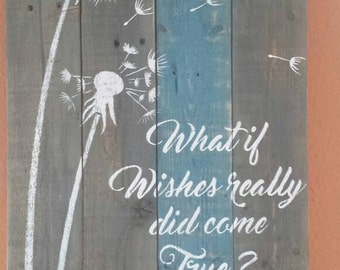 Dandelion pallet sign, what if wishes really did come true?