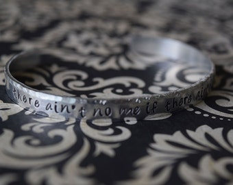 There Ain't No Me If There Ain't No You - Supernatural Inspired Aluminum Bracelet Cuff - Sam Winchester - Hand Stamped