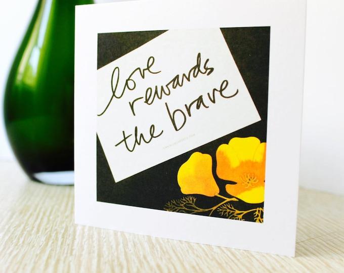 "Love/Encouragement Greeting Card ""Love Rewards the Brave"""